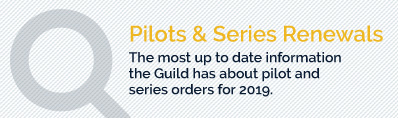 Pilots & Series Renewals - The most up to date information the Guild has about pilot and series orders for 2019