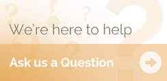 We're Here to Help - Ask Us a Question
